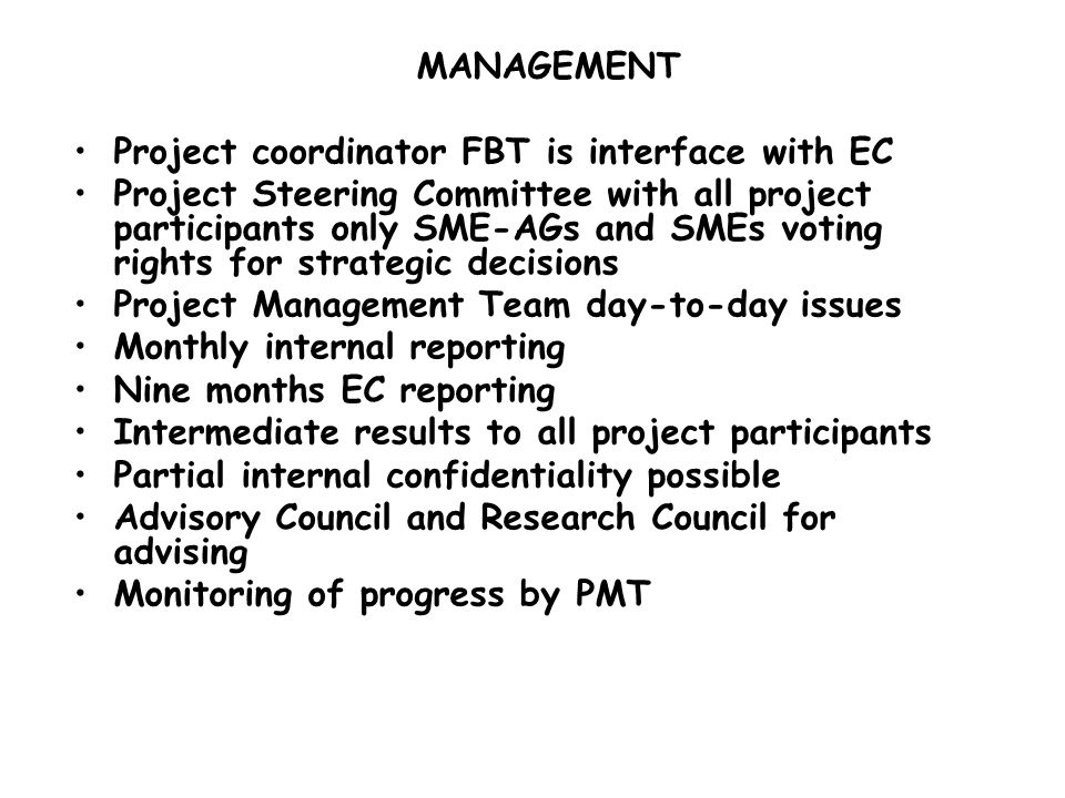MANAGEMENT Project coordinator FBT is interface with EC Project Steering Committee with all project participants only SME-AGs and SMEs voting rights f