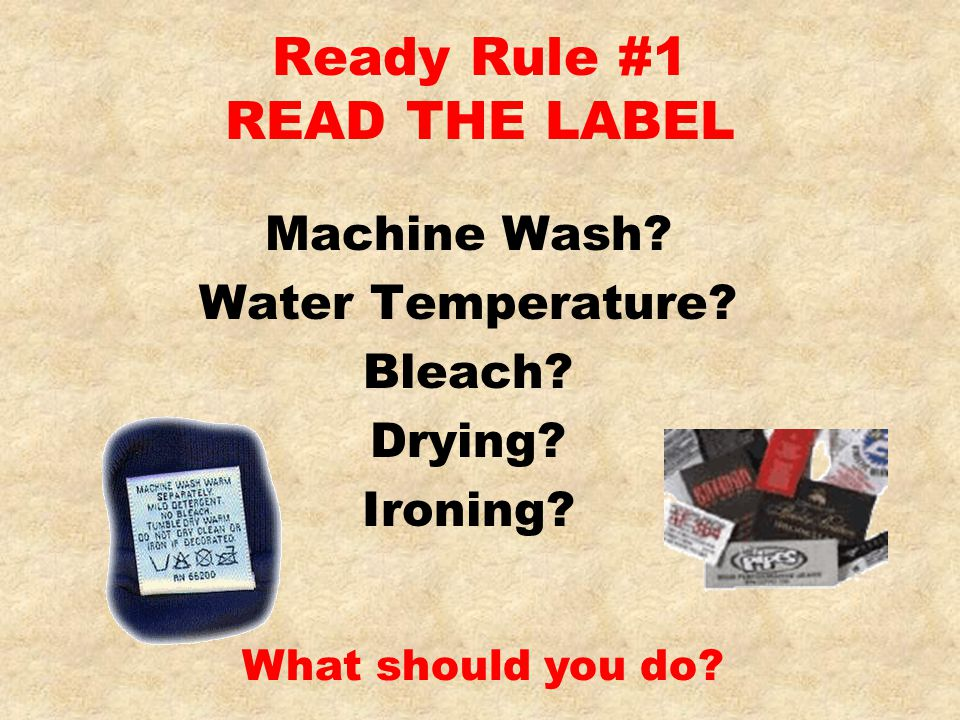 Ready Rule #2 SORT CAREFULLY Sort by: Colors Fabrics Surface Texture Construction Degree of Soil