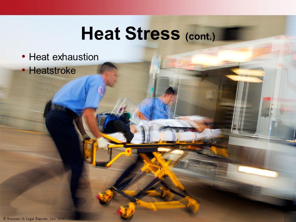 Heat Stress (cont.) Heat exhaustion Heatstroke © Business & Legal Reports, Inc. 1006