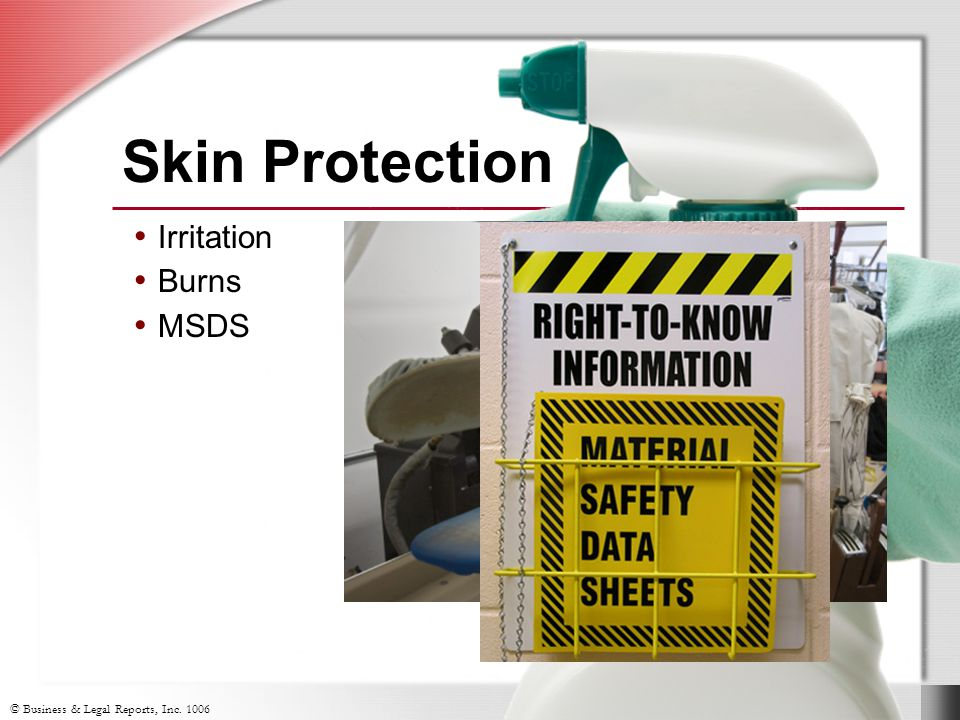 © Business & Legal Reports, Inc. 1006 Skin Protection Irritation Burns MSDS