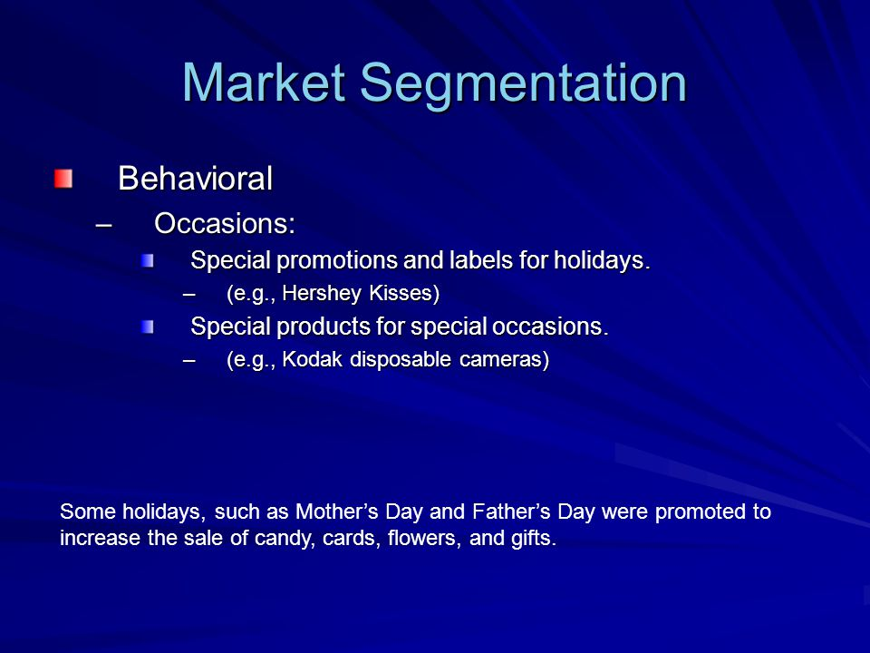 Market Segmentation Behavioral –Occasions: Special promotions and labels for holidays.