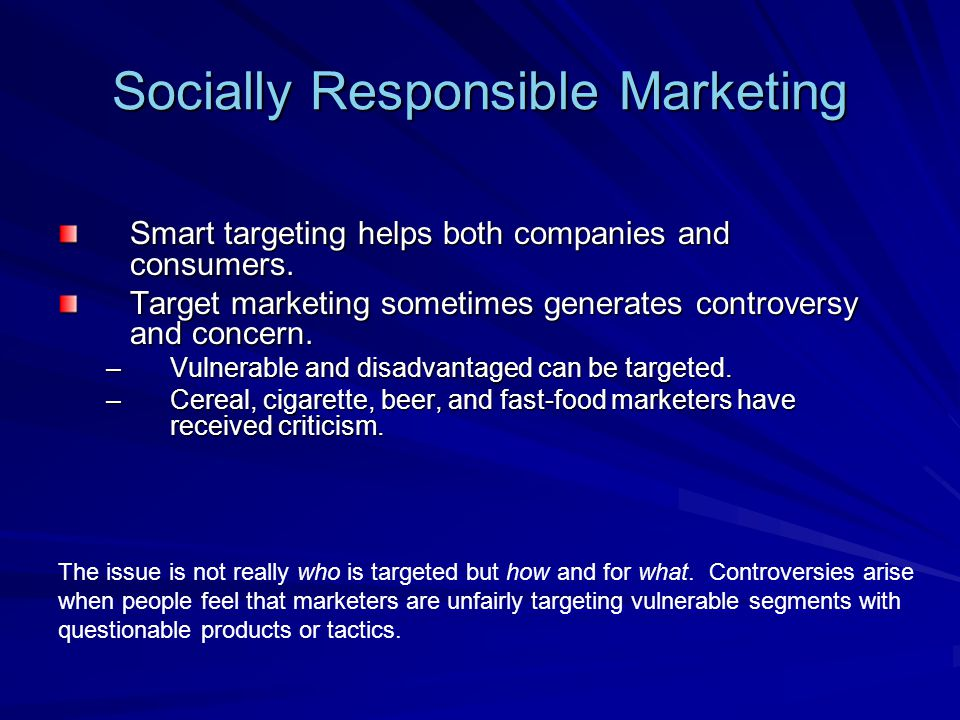 Socially Responsible Marketing Smart targeting helps both companies and consumers.
