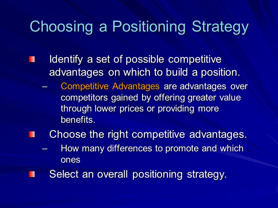 Choosing a Positioning Strategy Identify a set of possible competitive advantages on which to build a position.