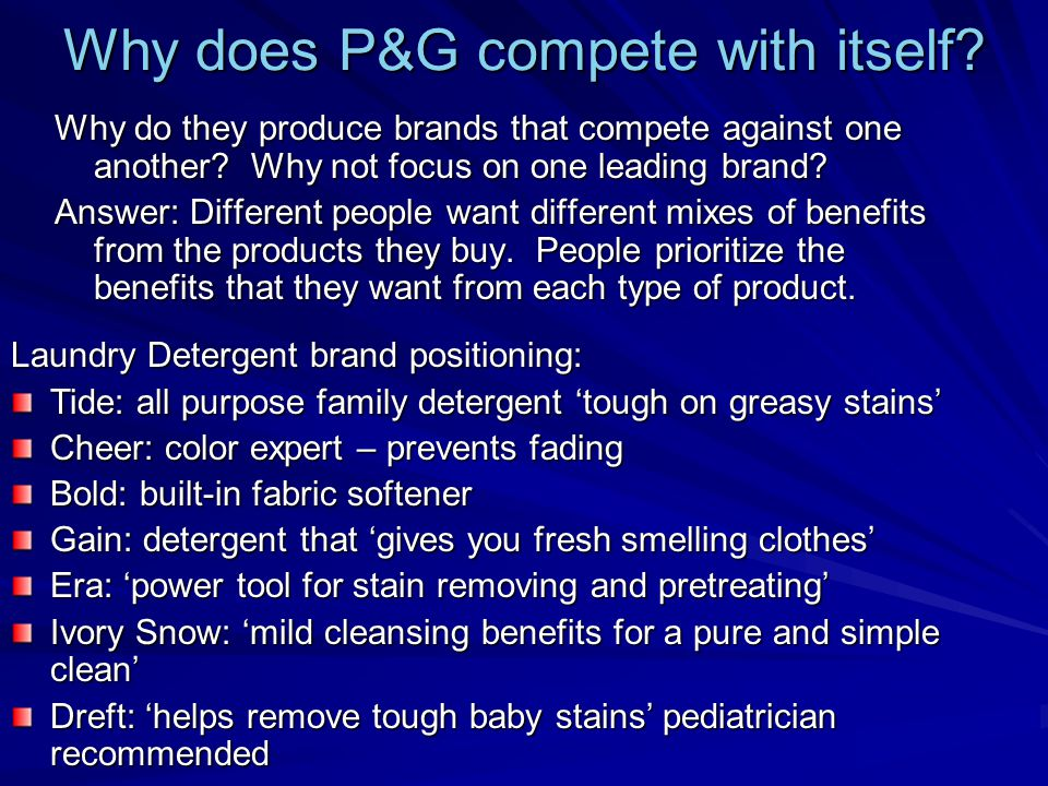 Why does P&G compete with itself.Why do they produce brands that compete against one another.