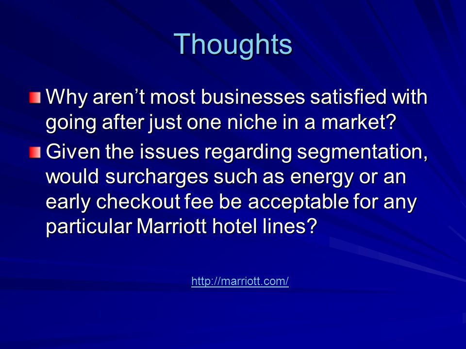 Thoughts Why aren't most businesses satisfied with going after just one niche in a market.