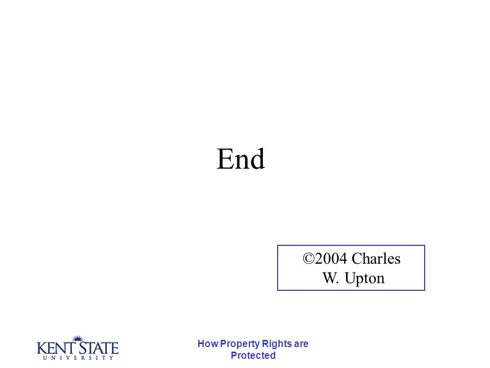 How Property Rights are Protected End ©2004 Charles W. Upton