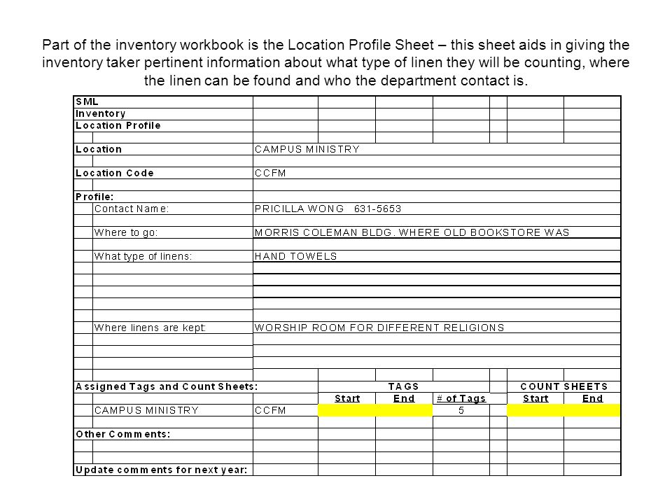 Part of the inventory workbook is the Location Profile Sheet – this sheet aids in giving the inventory taker pertinent information about what type of linen they will be counting, where the linen can be found and who the department contact is.