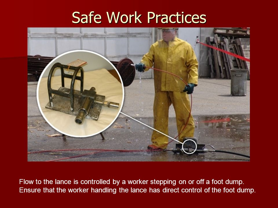 Safe Work Practices Flow to the lance is controlled by a worker stepping on or off a foot dump.