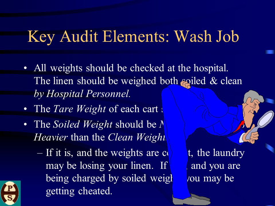 Key Audit Elements: Wash Job All weights should be checked at the hospital.