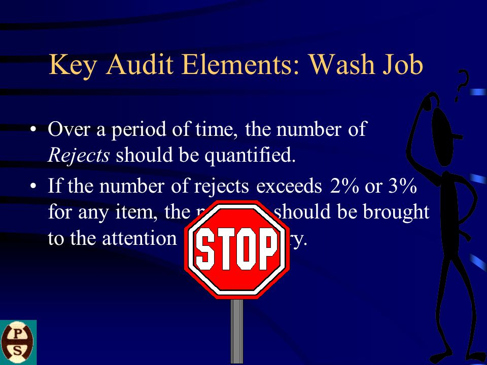 Key Audit Elements: Wash Job Over a period of time, the number of Rejects should be quantified.