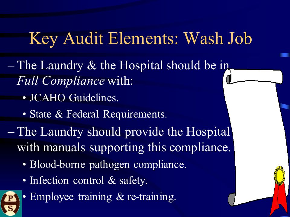 Key Audit Elements: Wash Job –The Laundry & the Hospital should be in Full Compliance with: JCAHO Guidelines.