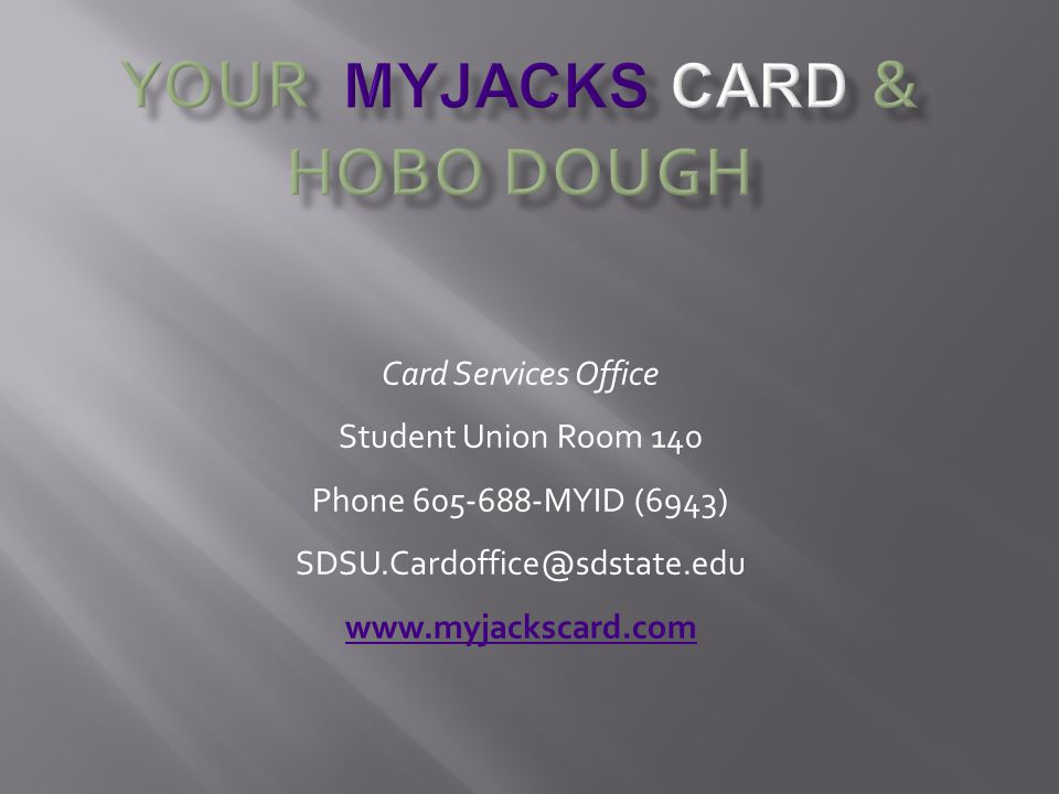 Card Services Office Student Union Room 140 Phone 605-688-MYID (6943) SDSU.Cardoffice@sdstate.edu www.myjackscard.com