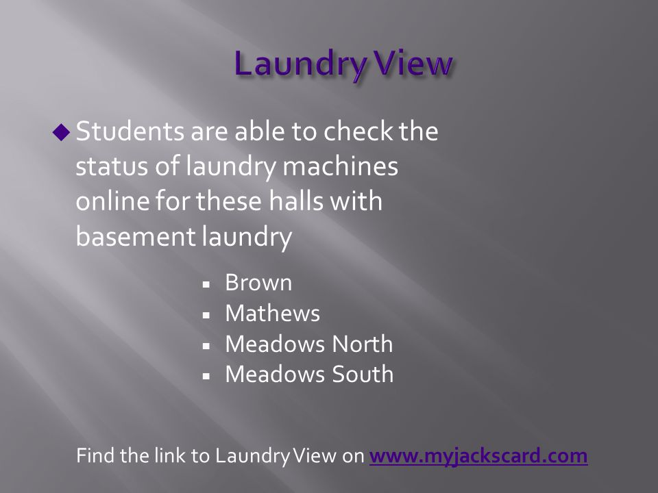  Brown  Mathews  Meadows North  Meadows South u Students are able to check the status of laundry machines online for these halls with basement lau