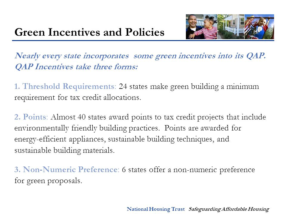 National Housing Trust Safeguarding Affordable Housing Green Incentives and Policies Nearly every state incorporates some green incentives into its QAP.