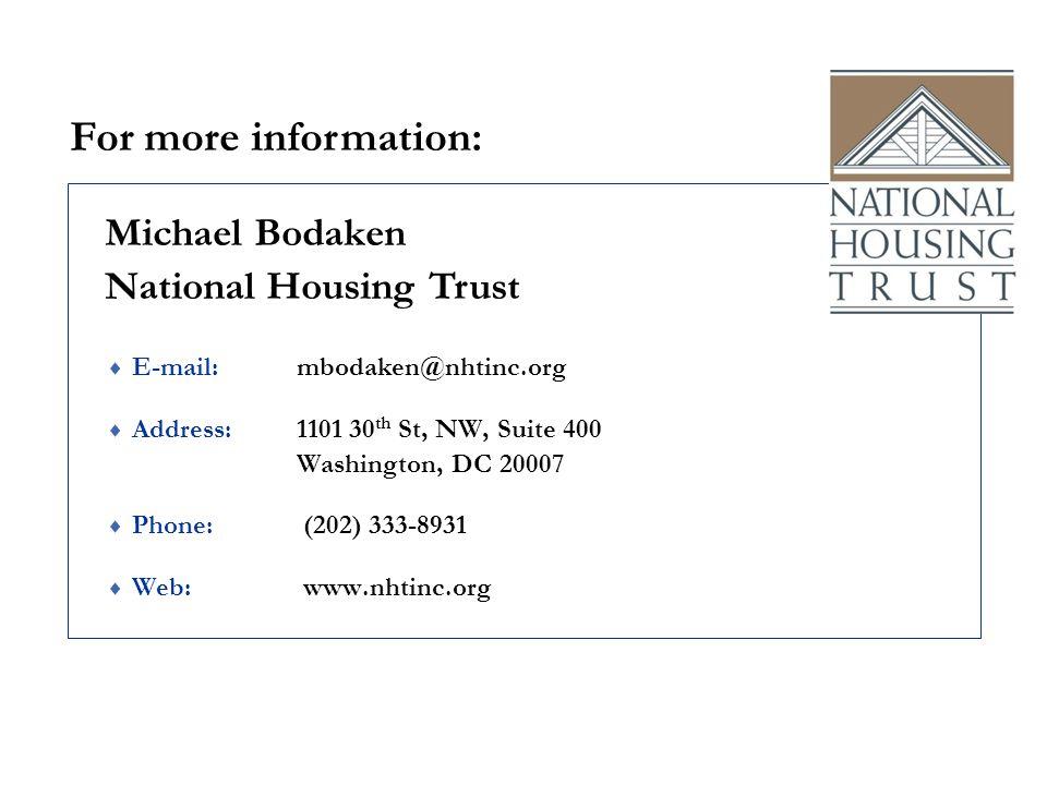 Michael Bodaken  E-mail: mbodaken@nhtinc.org  Address: 1101 30 th St, NW, Suite 400 Washington, DC 20007  Phone: (202) 333-8931  Web: www.nhtinc.org National Housing Trust For more information: