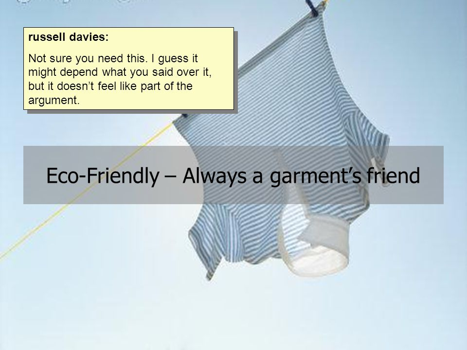 Eco-Friendly – Always a garment's friend russell davies: Not sure you need this.