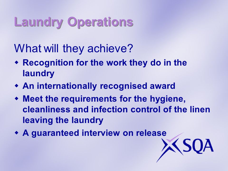Laundry Operations What will they achieve?  Recognition for the work they do in the laundry  An internationally recognised award  Meet the requirem