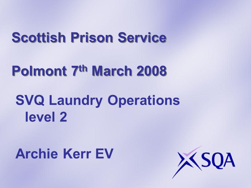 Scottish Prison Service Polmont 7 th March 2008 SVQ Laundry Operations level 2 Archie Kerr EV