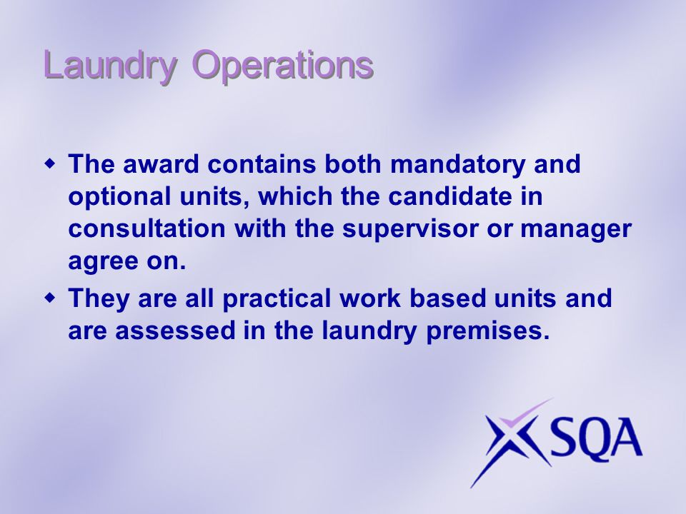 Laundry Operations  The award contains both mandatory and optional units, which the candidate in consultation with the supervisor or manager agree on