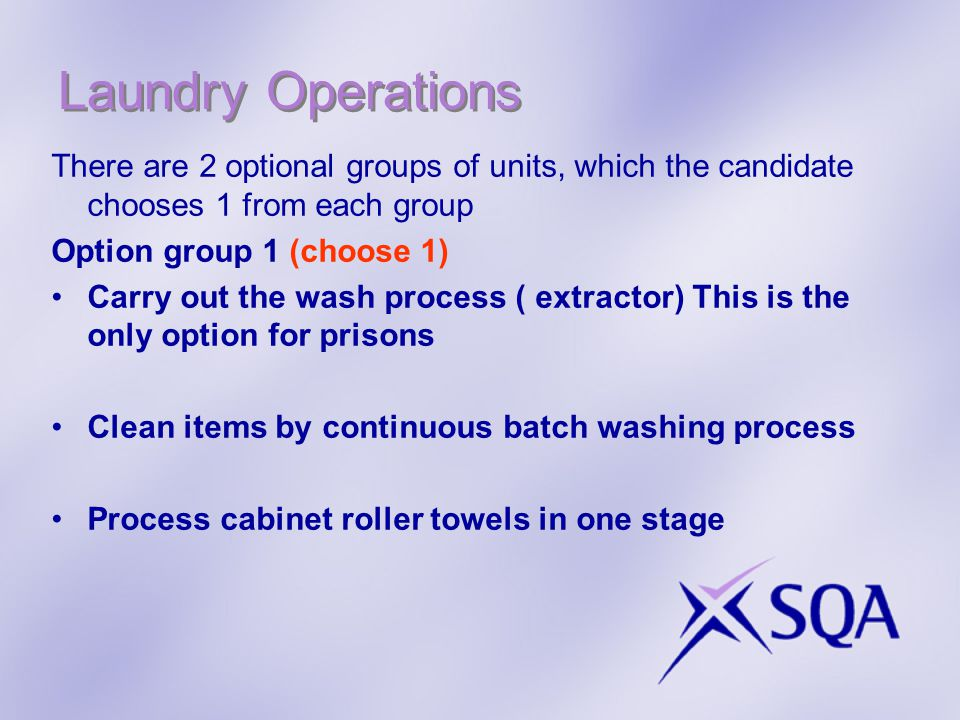 Laundry Operations There are 2 optional groups of units, which the candidate chooses 1 from each group Option group 1 (choose 1) Carry out the wash pr
