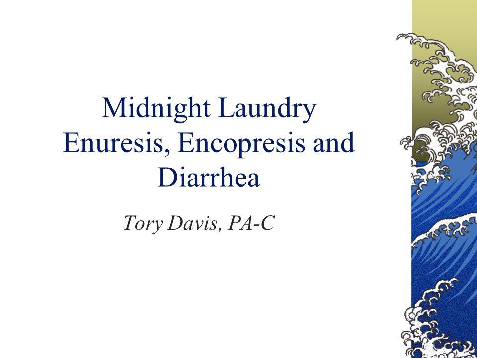 Midnight Laundry Enuresis, Encopresis and Diarrhea Tory Davis, PA-C