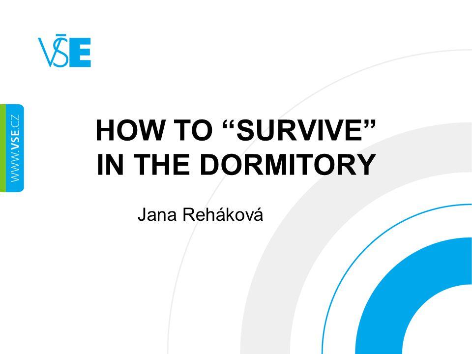 "HOW TO ""SURVIVE"" IN THE DORMITORY Jana Reháková"