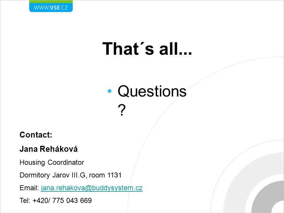 That´s all... Questions ? Contact: Jana Reháková Housing Coordinator Dormitory Jarov III.G, room 1131 Email: jana.rehakova@buddysystem.czjana.rehakova
