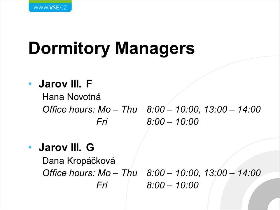 Dormitory Managers Jarov III. F Hana Novotná Office hours: Mo – Thu8:00 – 10:00, 13:00 – 14:00 Fri8:00 – 10:00 Jarov III. G Dana Kropáčková Office hou