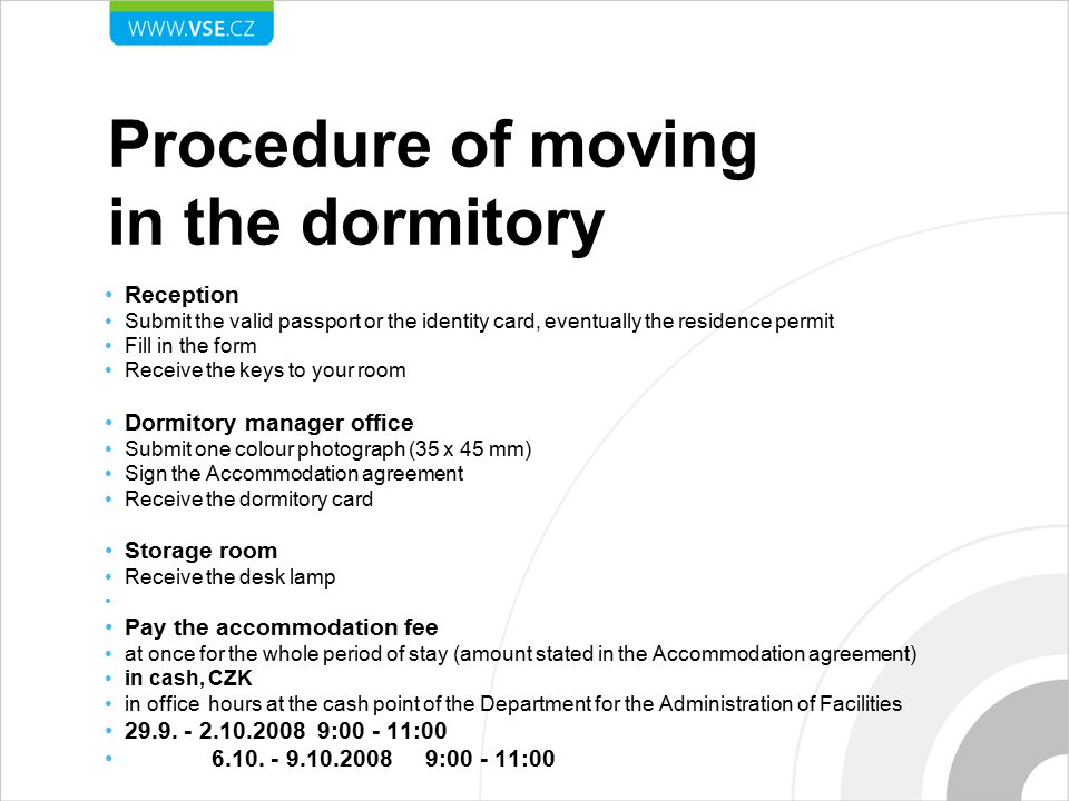 Procedure of moving in the dormitory Reception Submit the valid passport or the identity card, eventually the residence permit Fill in the form Receiv