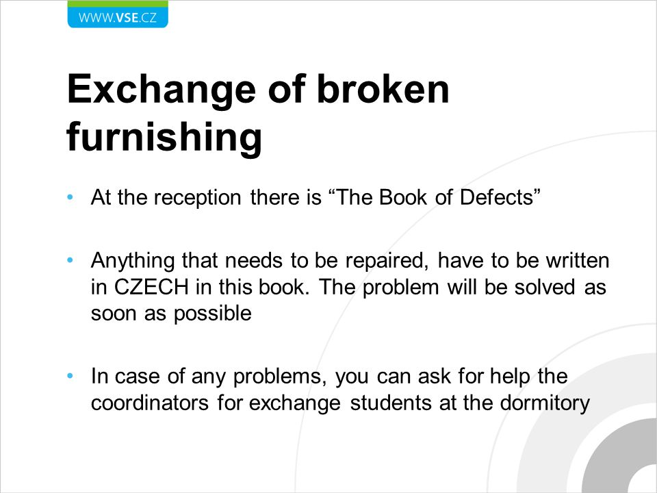 """Exchange of broken furnishing At the reception there is """"The Book of Defects"""" Anything that needs to be repaired, have to be written in CZECH in this"""