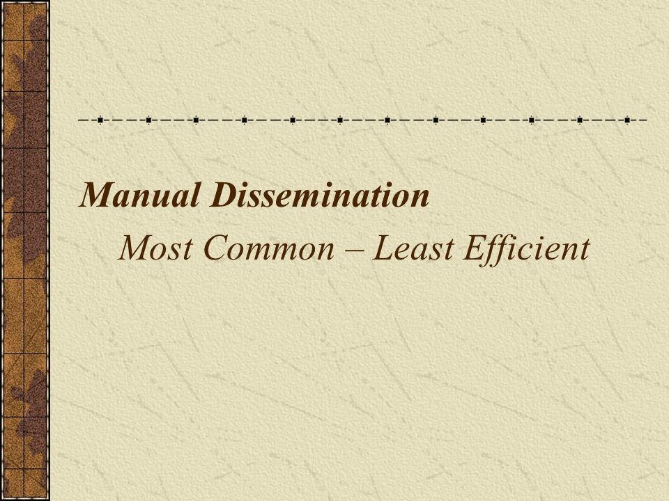Manual Dissemination Most Common – Least Efficient
