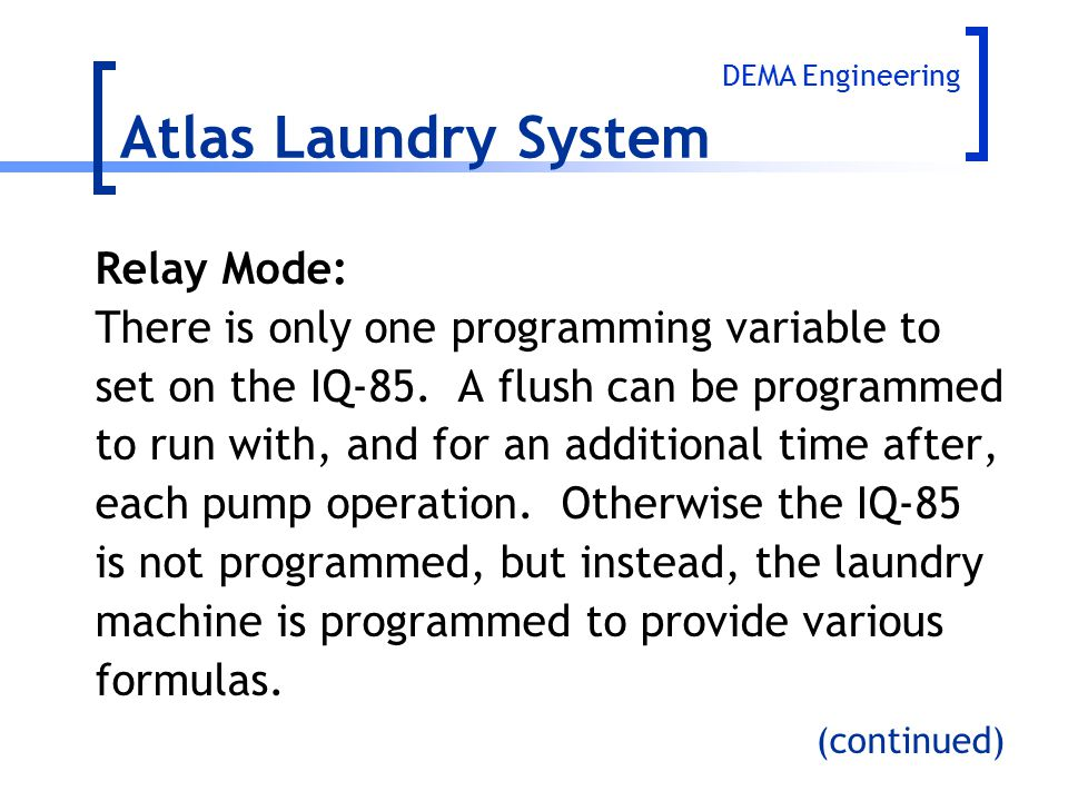 Relay Mode: There is only one programming variable to set on the IQ-85. A flush can be programmed to run with, and for an additional time after, each