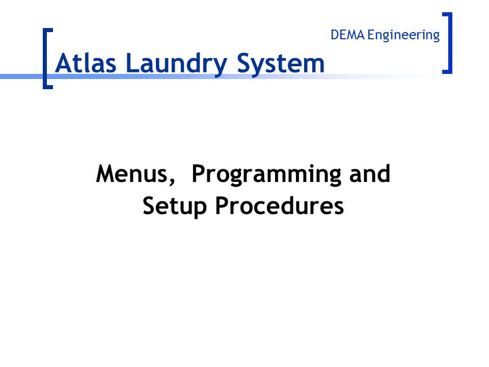 Menus, Programming and Setup Procedures Atlas Laundry System DEMA Engineering