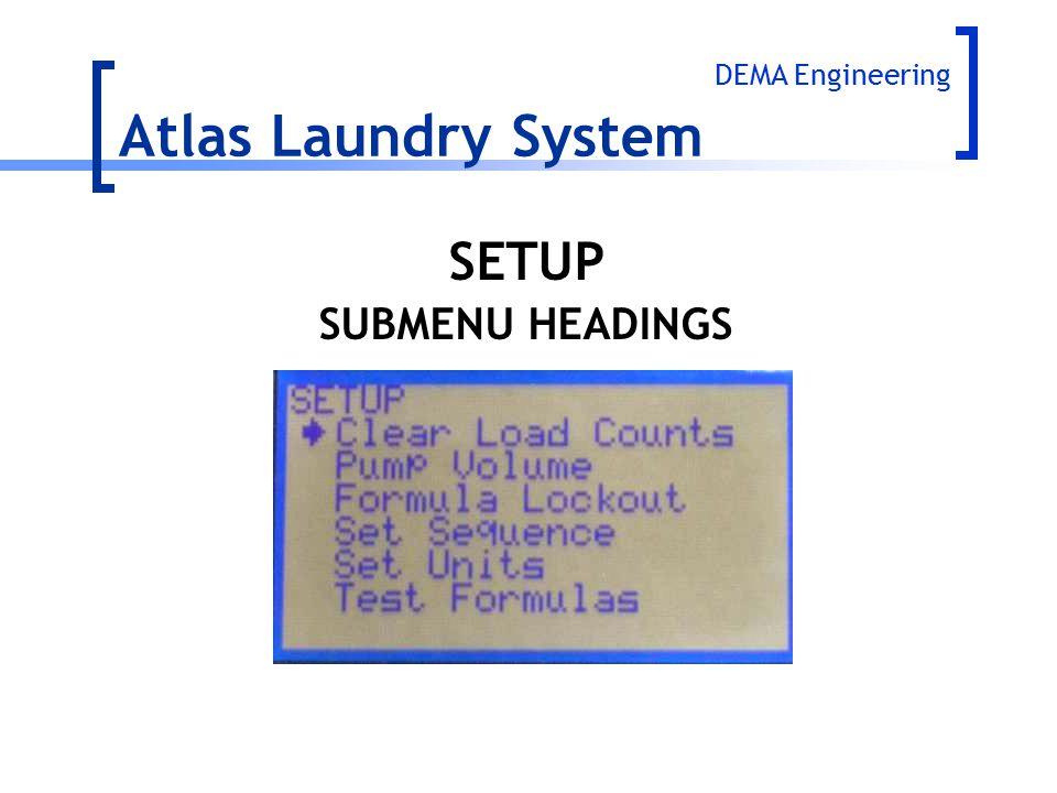 Atlas Laundry System SETUP SUBMENU HEADINGS DEMA Engineering