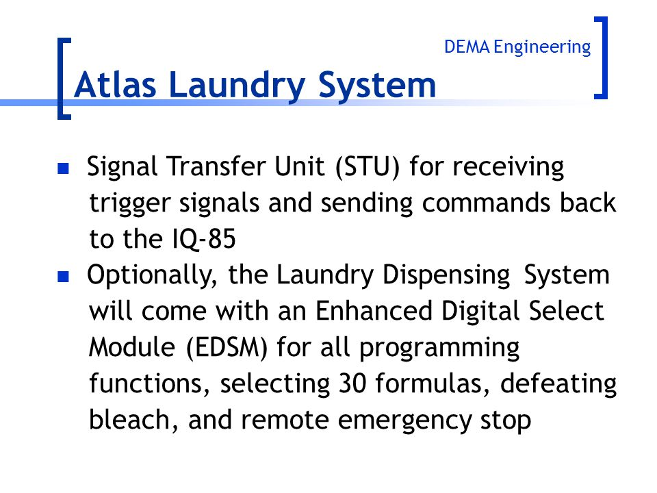 DEMA Engineering Signal Transfer Unit (STU) for receiving trigger signals and sending commands back to the IQ-85 Optionally, the Laundry Dispensing Sy