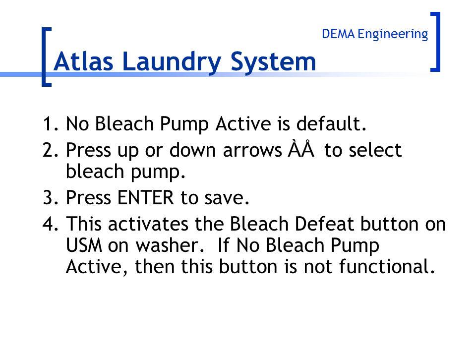 1.No Bleach Pump Active is default. 2.Press up or down arrows ÀÅ to select bleach pump. 3.Press ENTER to save. 4. This activates the Bleach Defeat but