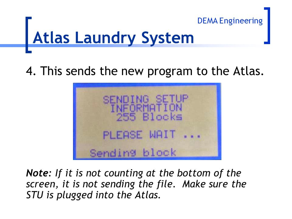 Atlas Laundry System 4.This sends the new program to the Atlas. Note: If it is not counting at the bottom of the screen, it is not sending the file. M