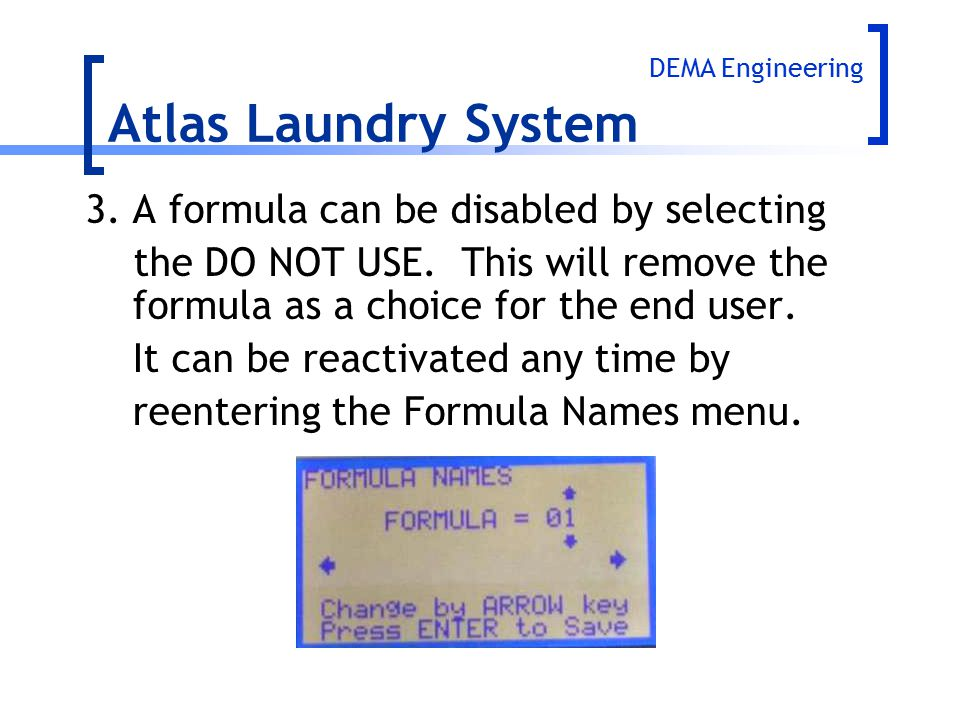 3.A formula can be disabled by selecting the DO NOT USE. This will remove the formula as a choice for the end user. It can be reactivated any time by