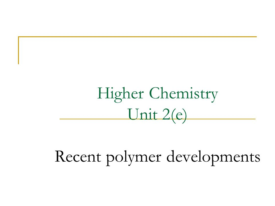 Higher Chemistry Unit 2(e) Recent polymer developments