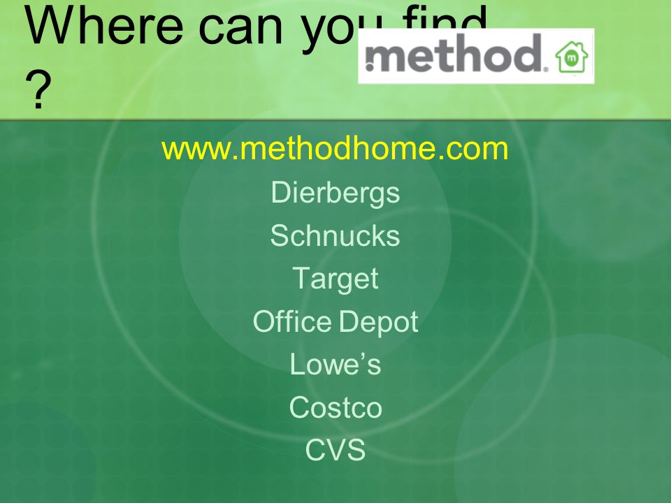 Where can you find www.methodhome.com Dierbergs Schnucks Target Office Depot Lowe's Costco CVS