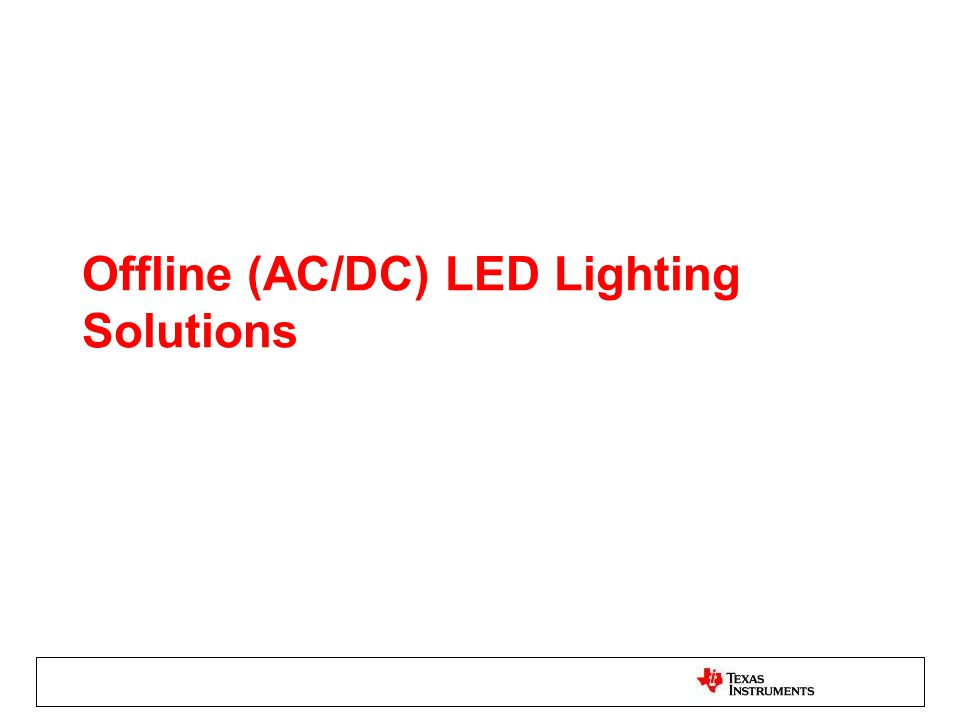 Offline (AC/DC) LED Lighting Solutions