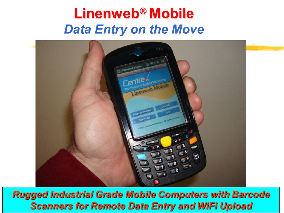 15 Linenweb  Mobile Linenweb  Mobile Data Entry on the Move Rugged Industrial Grade Mobile Computers with Barcode Scanners for Remote Data Entry and