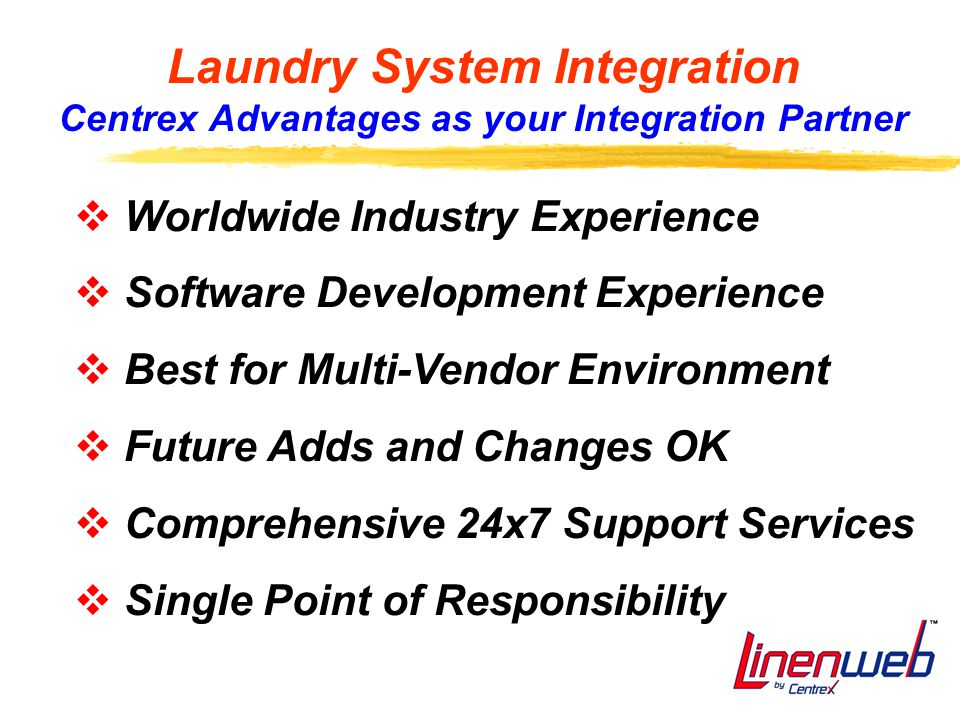 27 Laundry System Integration Centrex Advantages as your Integration Partner  Worldwide Industry Experience  Software Development Experience  Best