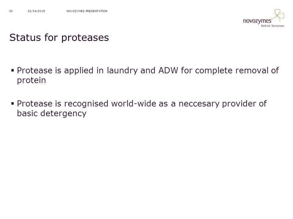 NOVOZYMES PRESENTATION30/04/201530 Status for proteases  Protease is applied in laundry and ADW for complete removal of protein  Protease is recogni