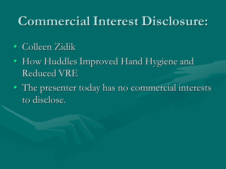 Commercial Interest Disclosure: Colleen ZidikColleen Zidik How Huddles Improved Hand Hygiene and Reduced VREHow Huddles Improved Hand Hygiene and Redu