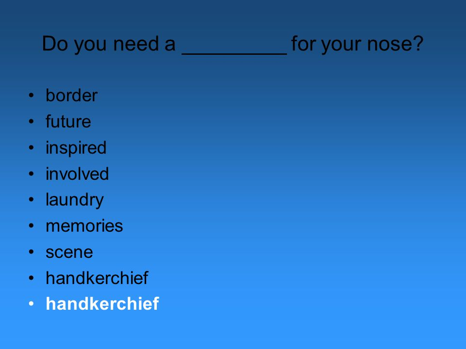 Do you need a _________ for your nose.