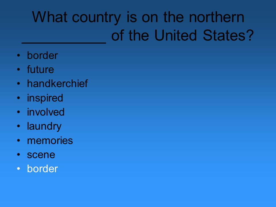 What country is on the northern __________ of the United States? border future handkerchief inspired involved laundry memories scene border