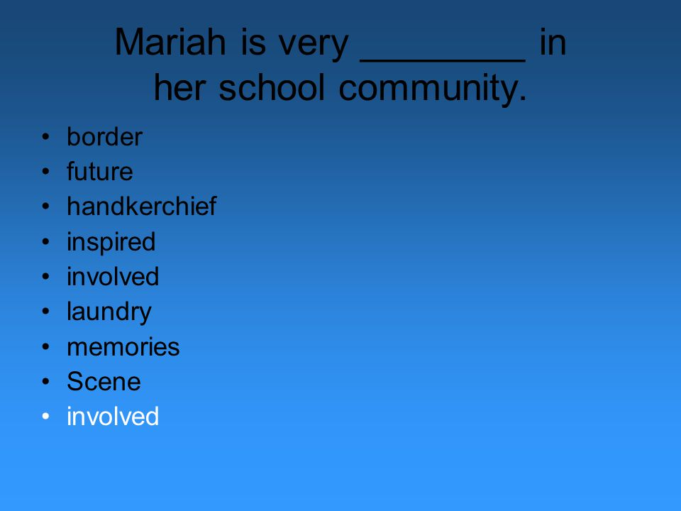 Mariah is very ________ in her school community.