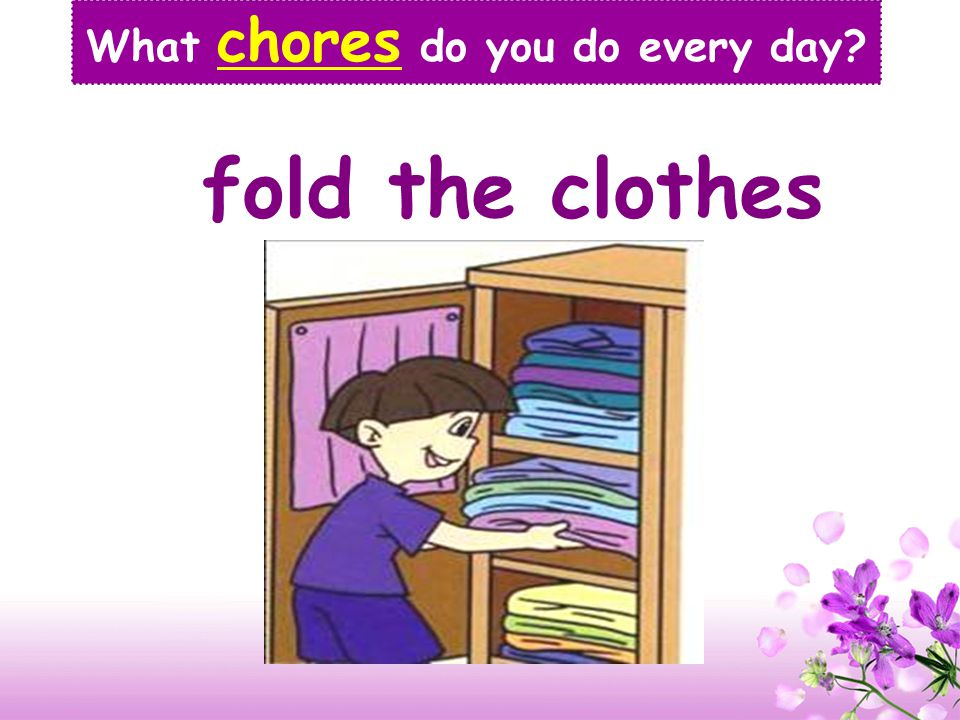 sweep the floor What chores do you do every day