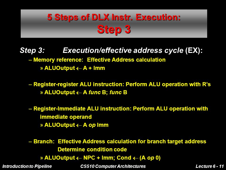 Introduction to PipelineCS510 Computer ArchitecturesLecture 6 - 11 5 Steps of DLX Instr.